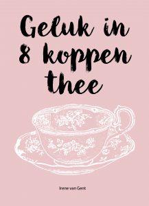 Geluk in 8 koppen thee - Irene van Gent