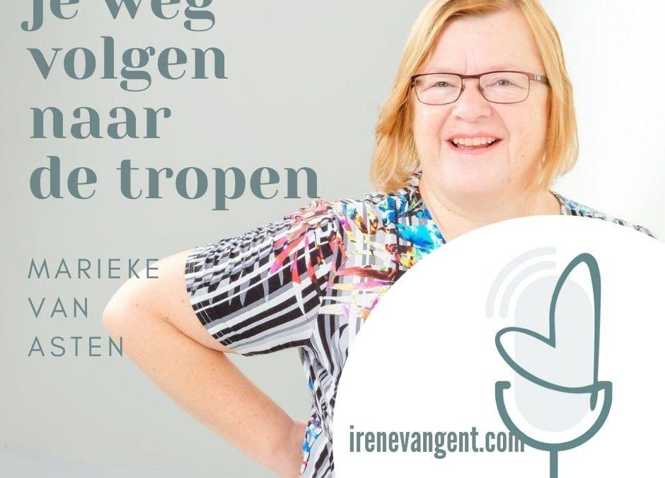 #34 Marieke van Asten volg je weg naar de tropen